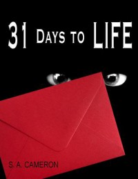 31 Days to Life - S.A. Cameron