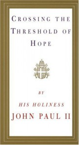 Crossing the Threshold of Hope - Pope John Paul II