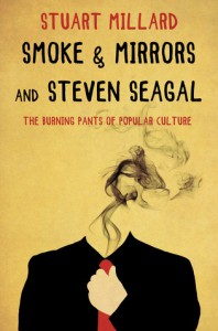 Smoke & Mirrors and Steven Seagal: The Burning Pants of Popular Culture - Stuart Millard