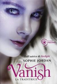 Vanish. La traditrice - Sophie Jordan