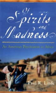 Of Spirits and Madness: An American Psychiatrist in Africa - Paul R. Linde