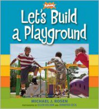 Let's Build a Playground - Michael J. Rosen,  KaBOOM!,  Jennifer Cecil (Illustrator),  Ellen Kelson (Illustrator)