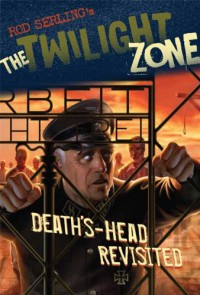 The Twilight Zone: Death's-Head Revisited - Rod Serling, Mark Kneece, Chris Lie