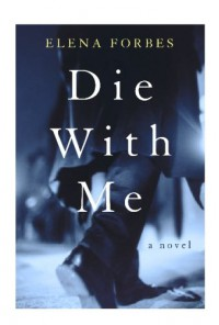 Die With Me - Elena Forbes