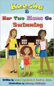 Keesha & Her Two Moms Go Swimming - Monica Bey-Clarke,  Cheril N. Clarke,  Aiswarya Mukherjee (Illustrator)