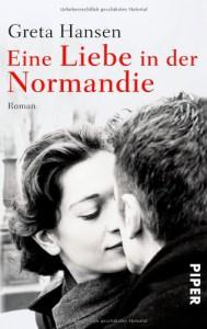Eine Liebe in der Normandie: Roman - Greta Hansen