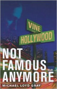 Not Famous Anymore - Michael Loyd Gray