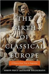 The Birth of Classical Europe: A History from Troy to Augustine - Simon Price,  Peter Thonemann