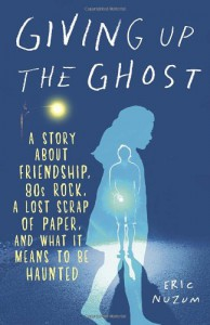 Giving Up the Ghost: A Story About Friendship, 80s Rock, a Lost Scrap of Paper, and What It Means to Be Haunted - Eric Nuzum