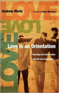 Love Is an Orientation: Elevating the Conversation with the Gay Community - Andrew Marin