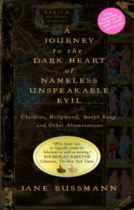A Journey to the Dark Heart of Nameless Unspeakable Evil: Charities, Hollywood, Joseph Kony, and Other Abominations - Jane Bussmann