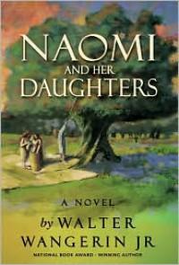 Naomi and Her Daughters: A Novel - Walter Wangerin Jr.