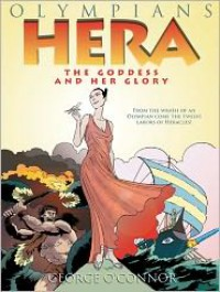 Hera: The Goddess and her Glory - George O'Connor
