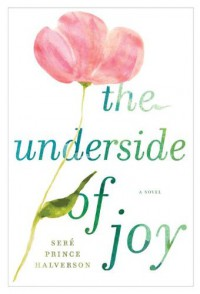 The Underside of Joy - Sere Prince Halverson