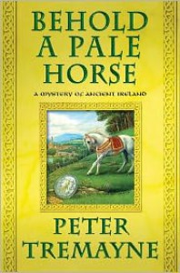 Behold a Pale Horse: A Mystery of Ancient Ireland - Peter Tremayne