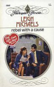Rebel With A Cause (Harlequin Presents, No. 1068) - Leigh Michaels