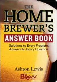 The Homebrewer's Answer Book - Ashton Lewis