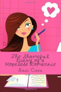 The Shameful Diary of a Hopeless Romantic - Suzi Case