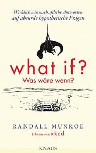 What if? Was wäre wenn?: Wirklich wissenschaftliche Antworten auf absurde hypothetische Fragen (German Edition) - Randall Munroe