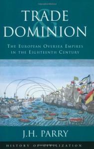 Phoenix: Trade & Dominion: The European Oversea Empires in the Eighteenth Century - John H. Parry