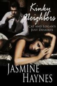 Kinky Neighbors Two: Cat and Logan's Just Desserts - Jasmine Haynes