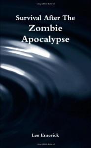 Survival After The Zombie Apocalypse - Lee Emerick