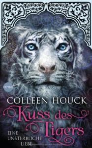 Kuss des Tigers - Eine unsterbliche Liebe: Kuss des Tigers 1: Roman - Colleen Houck