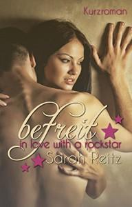 Befreit - in love with a Rockstar (Sommerkurzroman 1) - Sarah Reitz