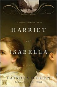 Harriet and Isabella: A Novel - Patricia O'Brien