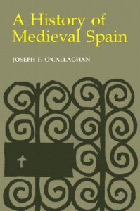 A History of Medieval Spain - Joseph F. O'Callaghan