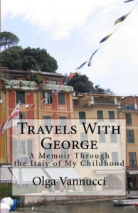 Travels with George:  A Memoir Through the Italy of My Childhood - Olga Vannucci