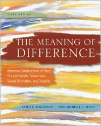 The Meaning of Difference: American Constructions of Race, Sex and Gender, Social Class, Sexual Orientation, and Disability: A Text/Reader - Karen E. Rosenblum, Toni-Michelle Travis