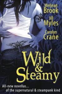 Wild & Steamy (Includes: Iron Seas #0.4; The Disillusionists Trilogy #2.5) - Meljean Brook,  Carolyn Crane,  Jill Myles
