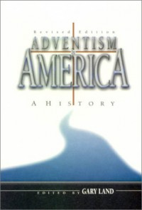 Adventism in America: A History - Gary Land