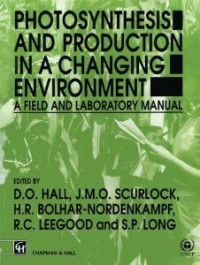 Photosynthesis and Production in a Changing Environment: A Field and Laboratory Manual - D.O. Hall, J.M.O. Scurlock, H.R. Bolhar-Nordenkampf, Richard C. Leegood, S.P. Long