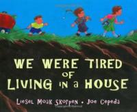 We Were Tired of Living in a House - Liesel Moak Skorpen, Joe Cepeda