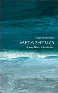 Metaphysics: A Very Short Introduction - Stephen Mumford