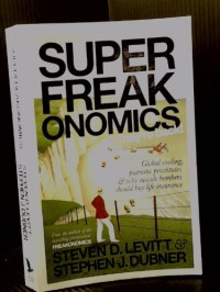 Super Freakonomics: Global Cooling, Patriotic Prostitutes, and Why Suicide Bombers Should Buy Life Insurance - Steven D. Levitt;Stephen J. Dubner