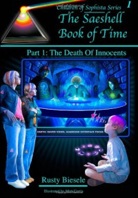 The Saeshell Book of Time Part 1: The Death of Innocents: LC Edition (Children of Sophista) - Rusty A Biesele