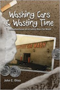 Washing Cars & Wasting Time - John C.  Oliva