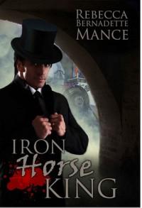 Iron Horse King (American Royalty, #2) - Rebecca Bernadette Mance