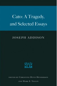 Cato: A Tragedy, and Selected Essays - 'Joseph Addison',  'Christine Dunn Henderson',  'Mark E. Yellin',  'Forrest McDonald'