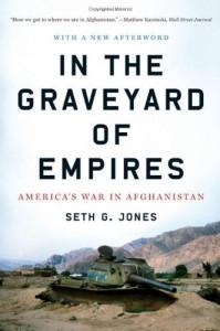 In the Graveyard of Empires: America's War in Afghanistan [Hardcover] [2009] (Author) Seth G. Jones -