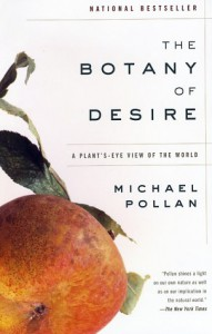 The Botany of Desire: A Plant's-Eye View of the World - Michael Pollan
