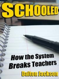 Schooled: How the System Breaks Teachers - Dalton Jackson