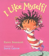 I Like Myself! - Karen Beaumont, David Catrow