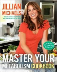 The Master Your Metabolism Cookbook - Jillian Michaels