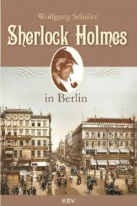Sherlock Holmes in Berlin - Wolfgang Schüler