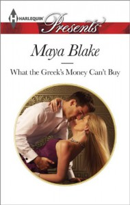 What the Greek's Money Can't Buy - Maya Blake