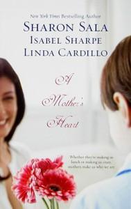 A Mother's Heart (3-in-1) - Sharon Sala, Isabel Sharpe, Linda Cardillo